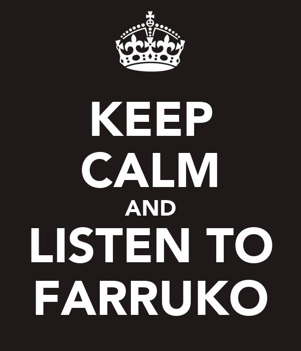 KEEP CALM AND LISTEN TO FARRUKO