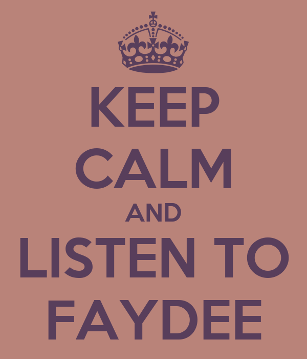 KEEP CALM AND LISTEN TO FAYDEE