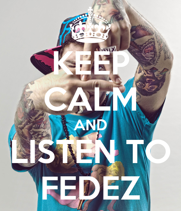KEEP CALM AND LISTEN TO FEDEZ