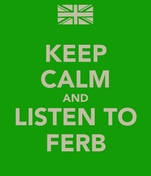 KEEP CALM AND LISTEN TO FERB
