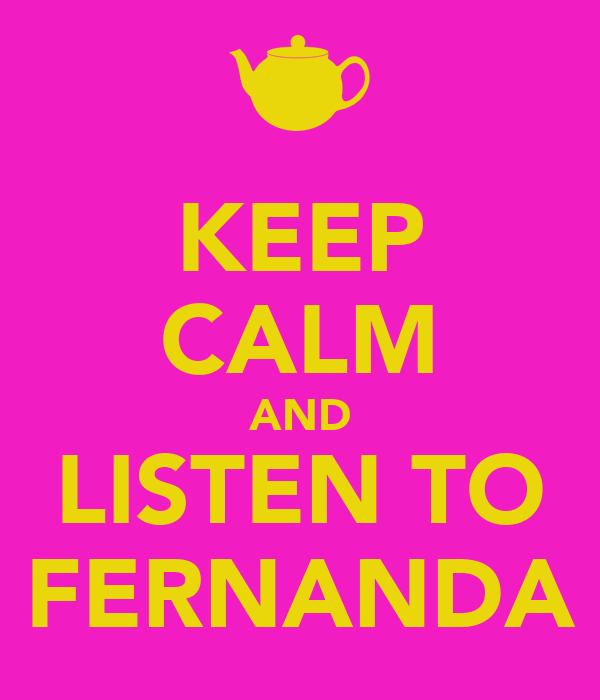 KEEP CALM AND LISTEN TO FERNANDA