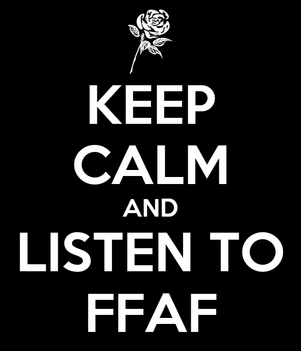 KEEP CALM AND LISTEN TO FFAF