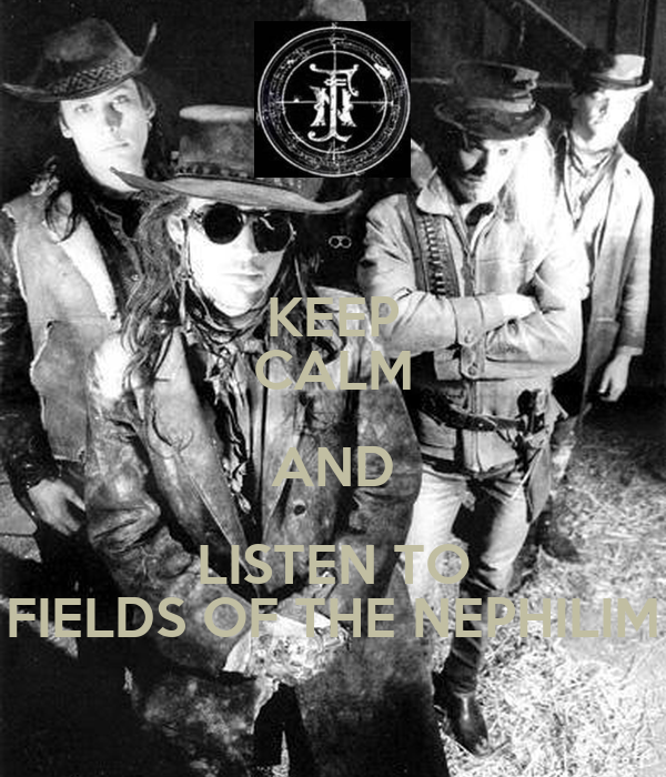 KEEP CALM AND LISTEN TO FIELDS OF THE NEPHILIM