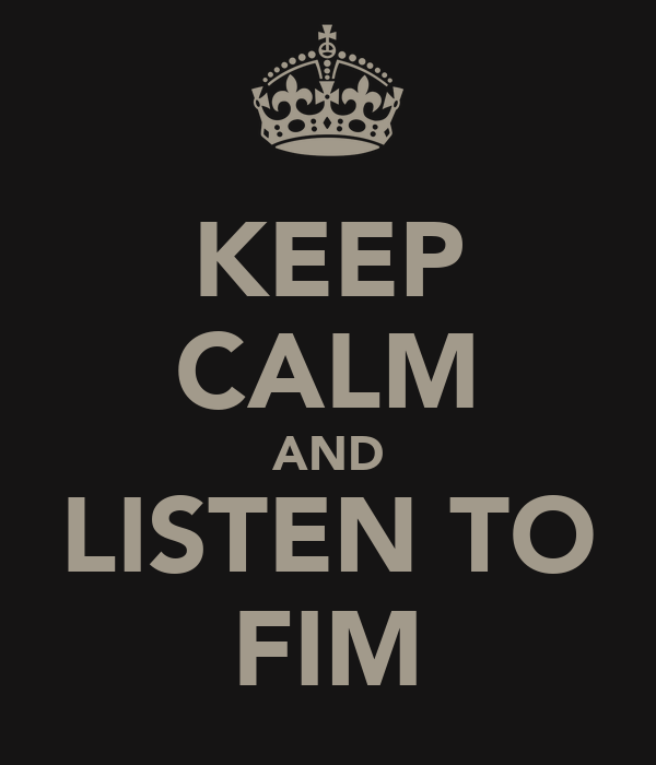 KEEP CALM AND LISTEN TO FIM