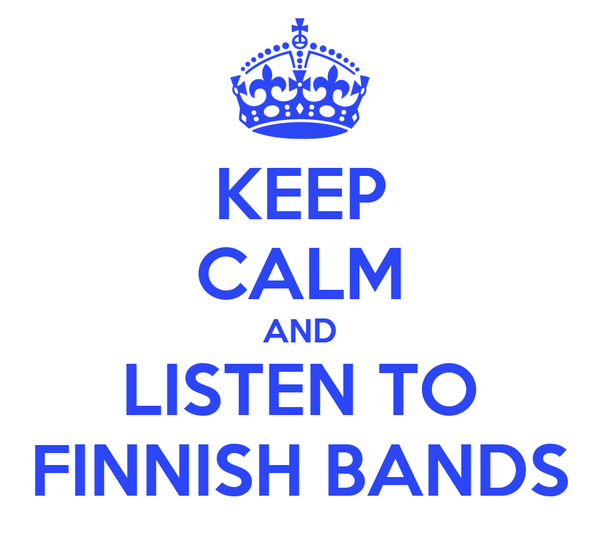 KEEP CALM AND LISTEN TO FINNISH BANDS