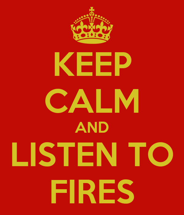 KEEP CALM AND LISTEN TO FIRES