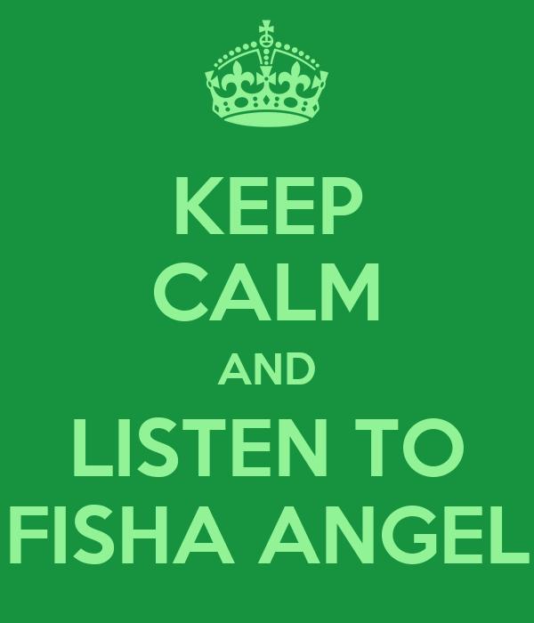 KEEP CALM AND LISTEN TO FISHA ANGEL