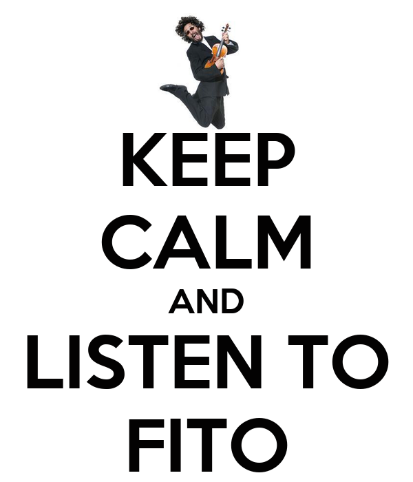 KEEP CALM AND LISTEN TO FITO