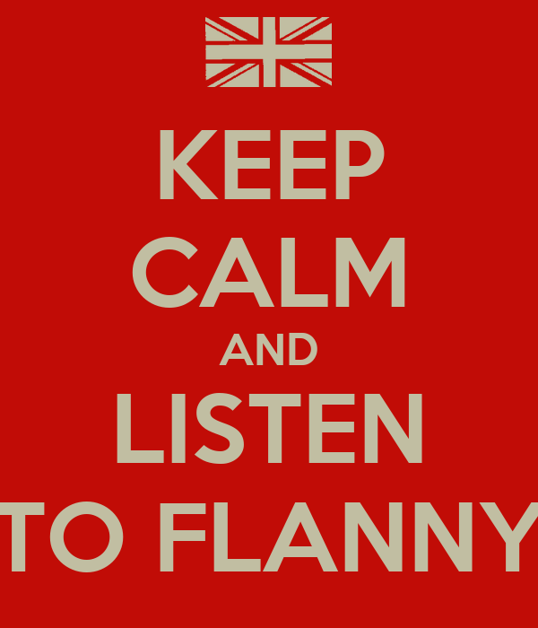 KEEP CALM AND LISTEN TO FLANNY