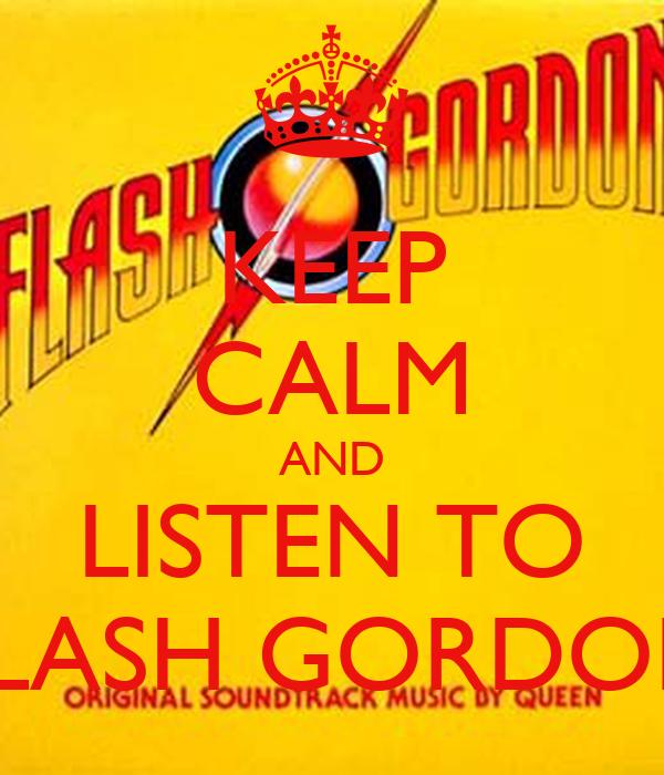 KEEP CALM AND LISTEN TO FLASH GORDON
