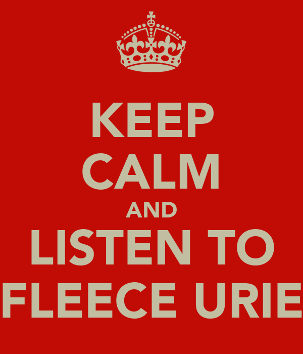 KEEP CALM AND LISTEN TO FLEECE URIE