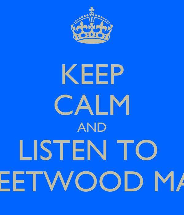 KEEP CALM AND LISTEN TO  FLEETWOOD MAC
