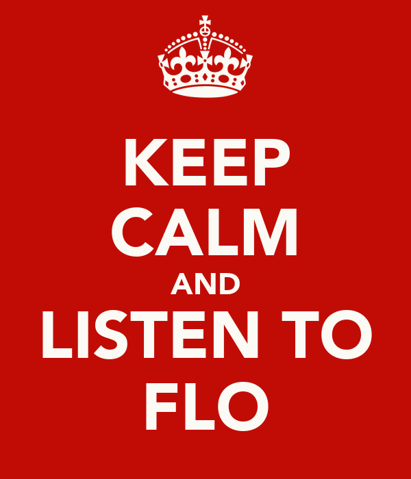KEEP CALM AND LISTEN TO FLO