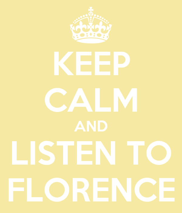 KEEP CALM AND LISTEN TO FLORENCE