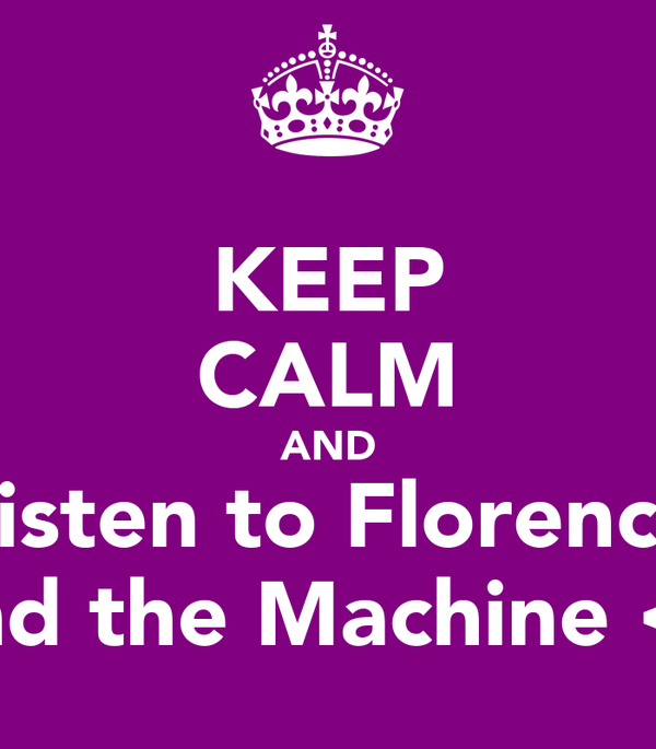 KEEP CALM AND Listen to Florence and the Machine <3