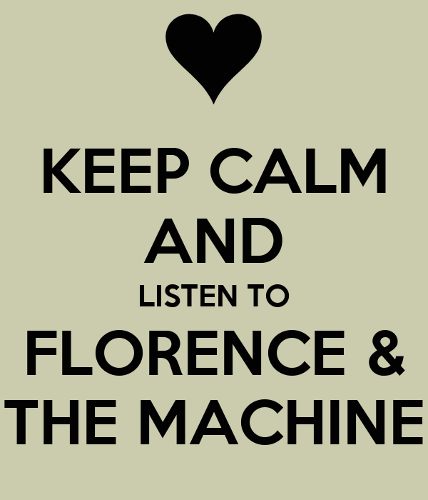 KEEP CALM AND LISTEN TO FLORENCE & THE MACHINE