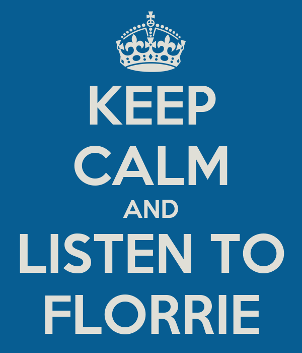 KEEP CALM AND LISTEN TO FLORRIE