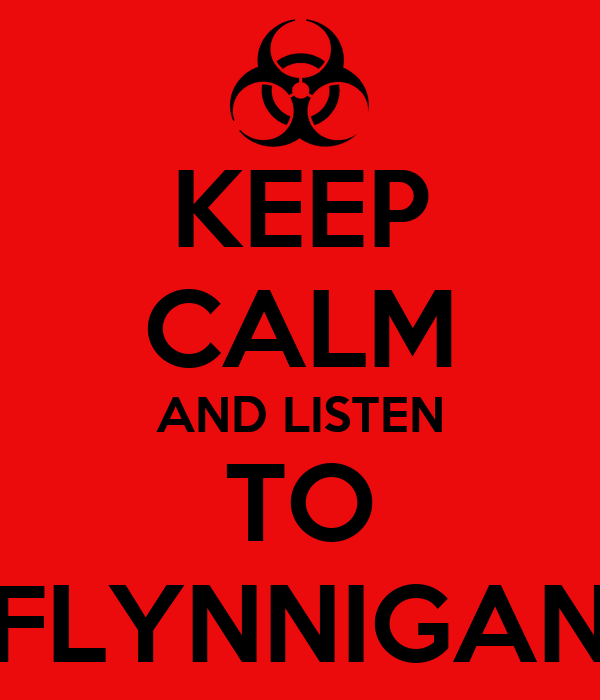 KEEP CALM AND LISTEN TO FLYNNIGAN