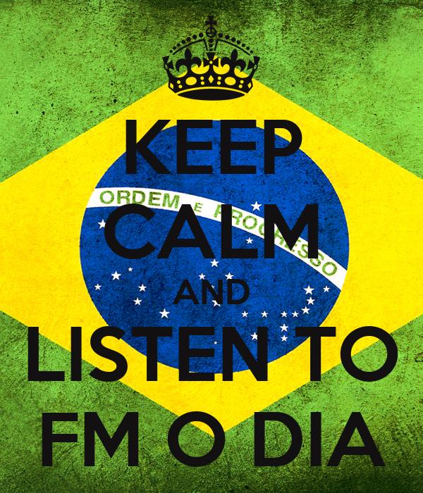 KEEP CALM AND LISTEN TO FM O DIA
