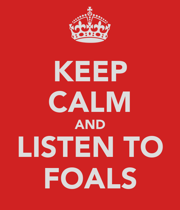 KEEP CALM AND LISTEN TO FOALS
