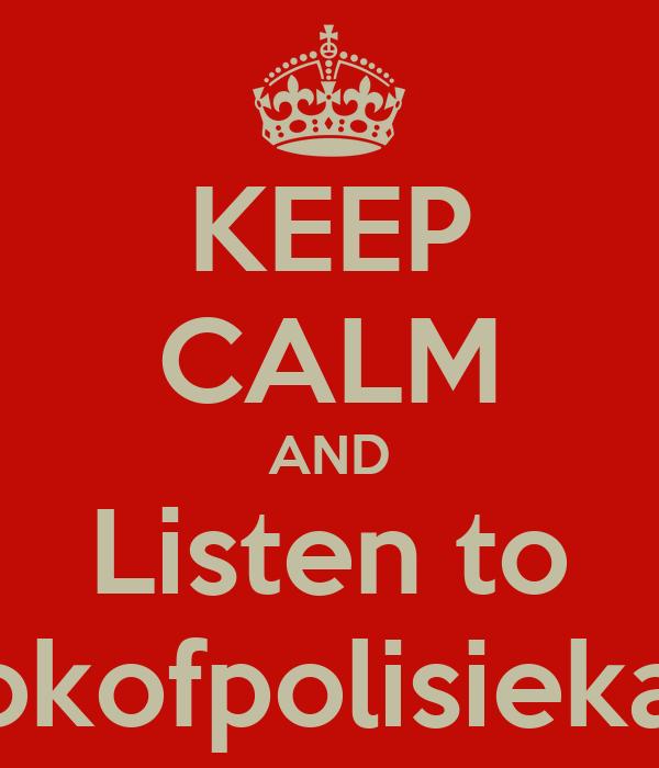 KEEP CALM AND Listen to fokofpolisiekar