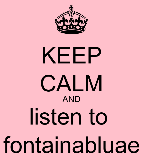 KEEP CALM AND listen to  fontainabluae