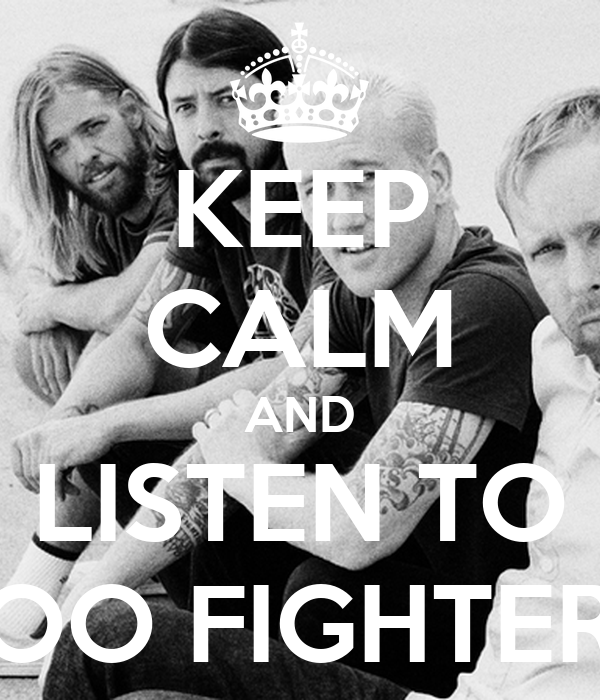KEEP CALM AND LISTEN TO FOO FIGHTERS