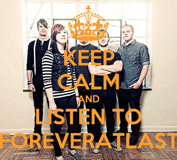 KEEP CALM AND LISTEN TO FOREVERATLAST