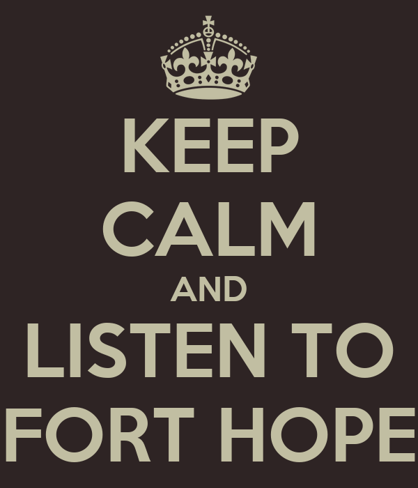 KEEP CALM AND LISTEN TO FORT HOPE