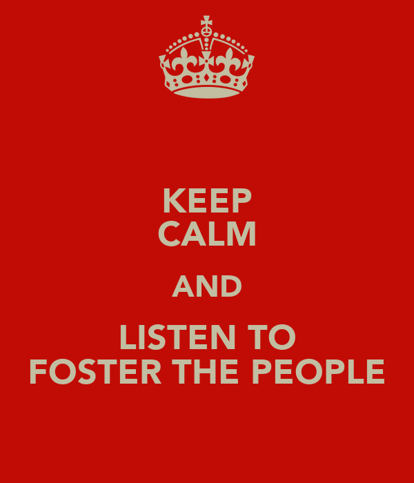 KEEP CALM AND LISTEN TO FOSTER THE PEOPLE