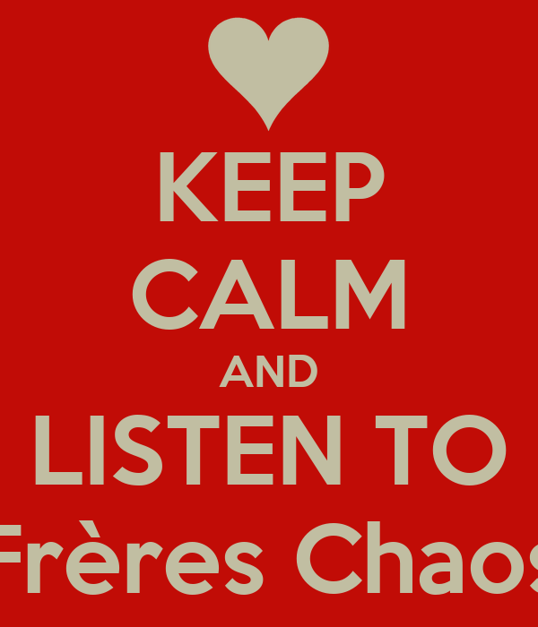 KEEP CALM AND LISTEN TO Frères Chaos