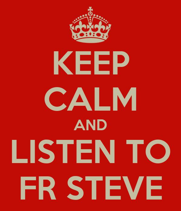 KEEP CALM AND LISTEN TO FR STEVE