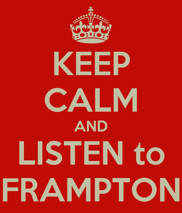 KEEP CALM AND LISTEN to FRAMPTON