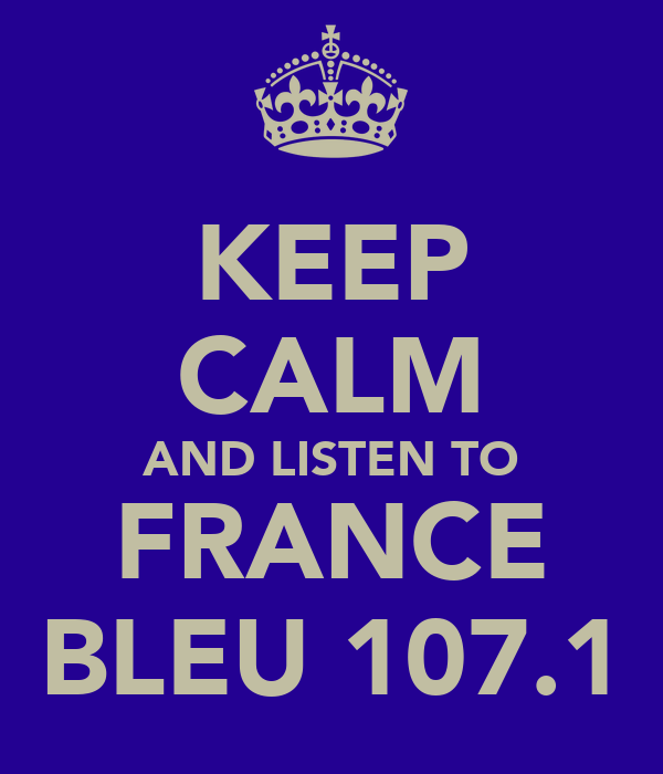 KEEP CALM AND LISTEN TO FRANCE BLEU 107.1