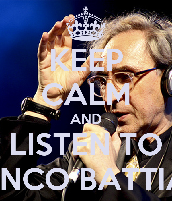 KEEP CALM AND LISTEN TO FRANCO BATTIATO