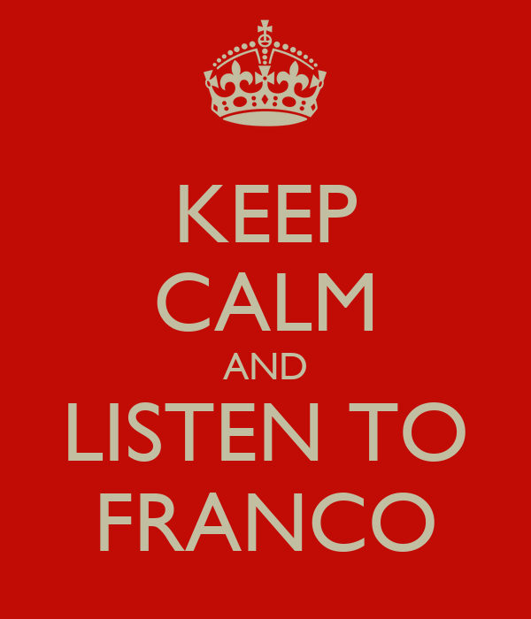 KEEP CALM AND LISTEN TO FRANCO
