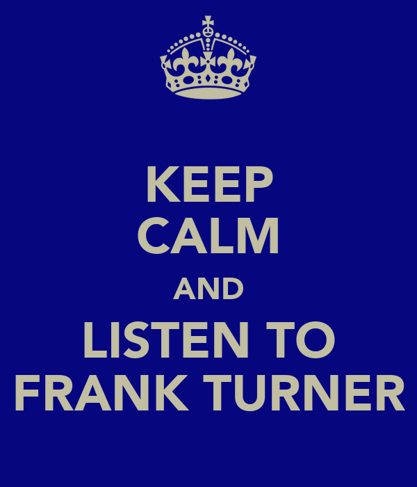 KEEP CALM AND LISTEN TO FRANK TURNER