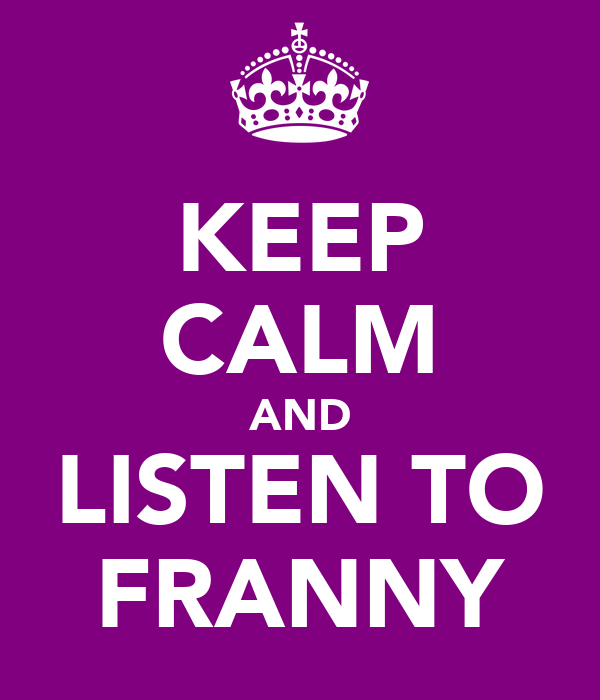 KEEP CALM AND LISTEN TO FRANNY