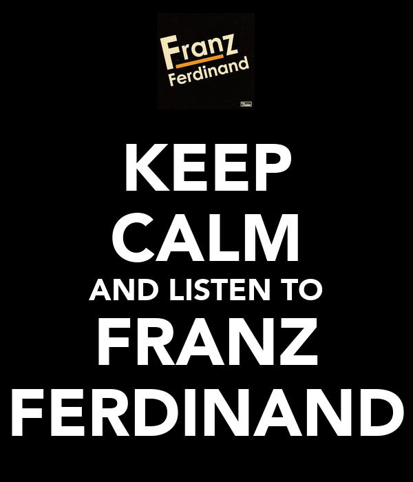 KEEP CALM AND LISTEN TO FRANZ FERDINAND