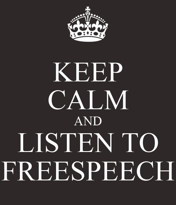 KEEP CALM AND LISTEN TO FREESPEECH