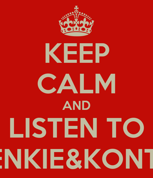 KEEP CALM AND LISTEN TO FRENKIE&KONTRA