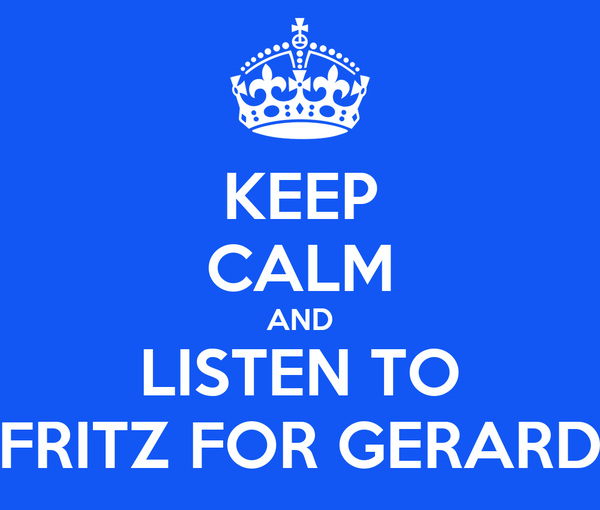 KEEP CALM AND LISTEN TO FRITZ FOR GERARD