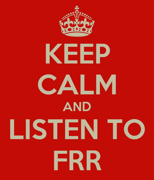 KEEP CALM AND LISTEN TO FRR