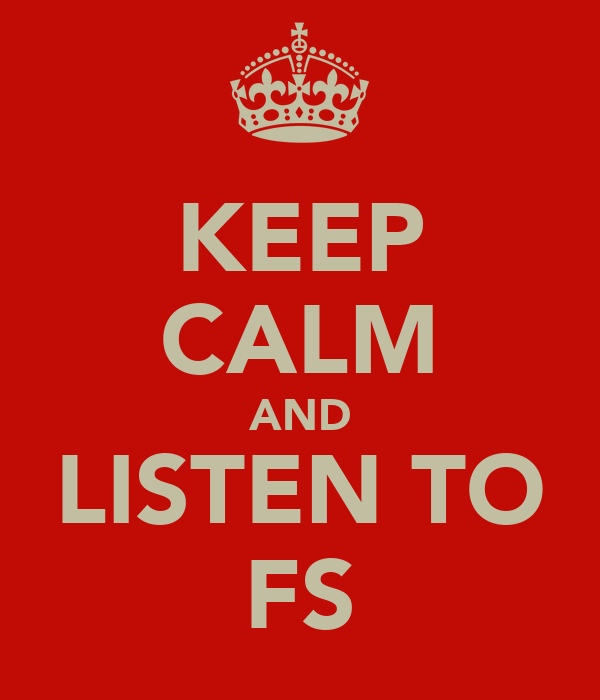 KEEP CALM AND LISTEN TO FS