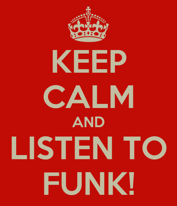 KEEP CALM AND LISTEN TO FUNK!