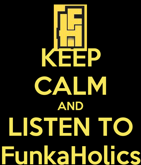 KEEP CALM AND LISTEN TO FunkaHolics