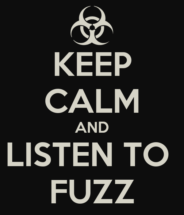 KEEP CALM AND LISTEN TO  FUZZ