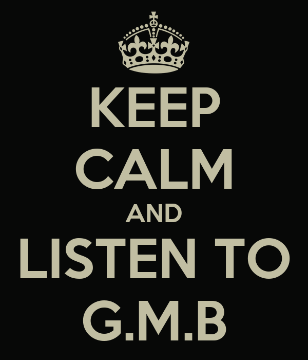 KEEP CALM AND LISTEN TO G.M.B