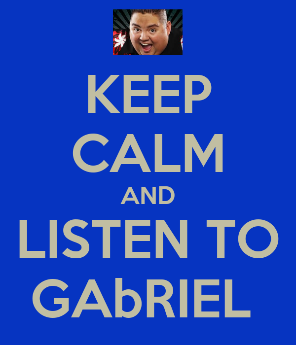 KEEP CALM AND LISTEN TO GAbRIEL