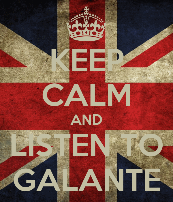 KEEP CALM AND LISTEN TO GALANTE